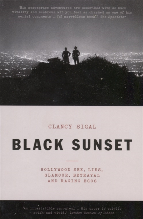 Sigal C. Black Sunset Hollywood Sex Lies Glamour Betrayal and Raging Egos