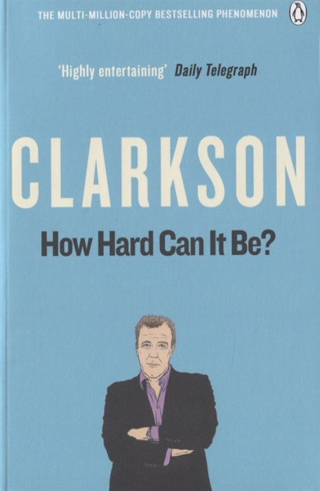 Clarkson J. How Hard Can It Be The World According Clarkson Volume Four bowen j the world according to bob