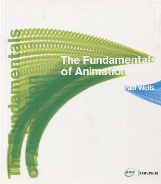 Wells P. The Fundamentals of Animation ambrose g harris p the fundamentals of creative design