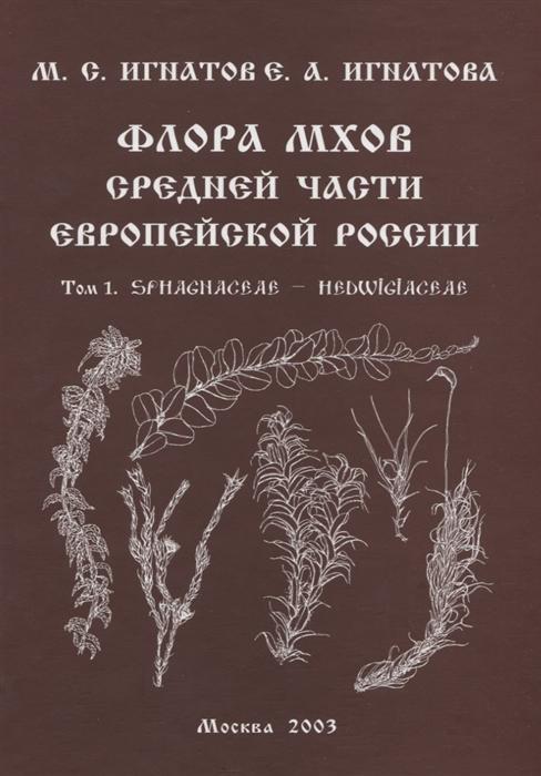 купить Игнатов М., Игнатова Е. Флора мхов средней части Европейской России Том 1 Sphaghaceae - Hedwigiaceae онлайн