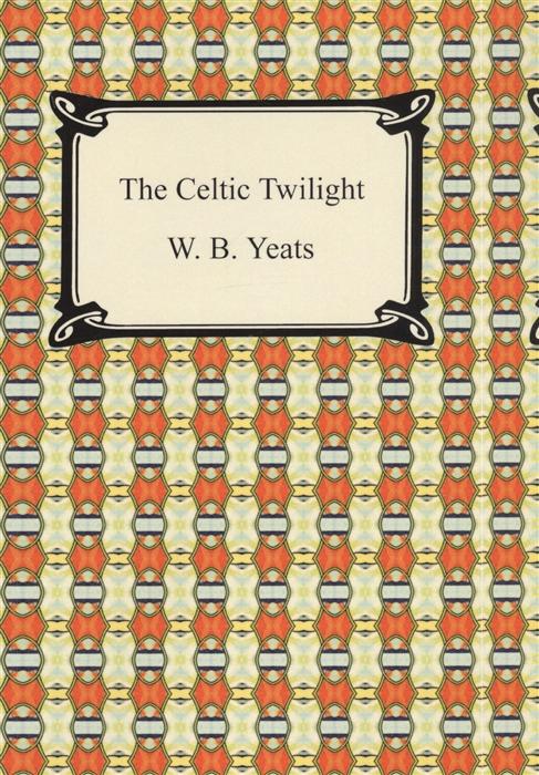 Yeats W. The Celtic Twilight