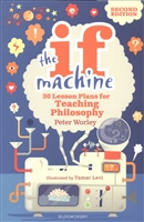 The If Machine. 30 Lesson Plans for Teaching Philosophy