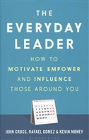 The Everyday Leader. How to Motivate, Empower and Influence Those Around You