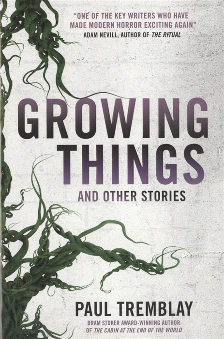 Tremblay P. Growing Things and Other Stories gale zona neighborhood stories