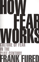 How Fear Works. Culture of Fear in the Twenty-First Century