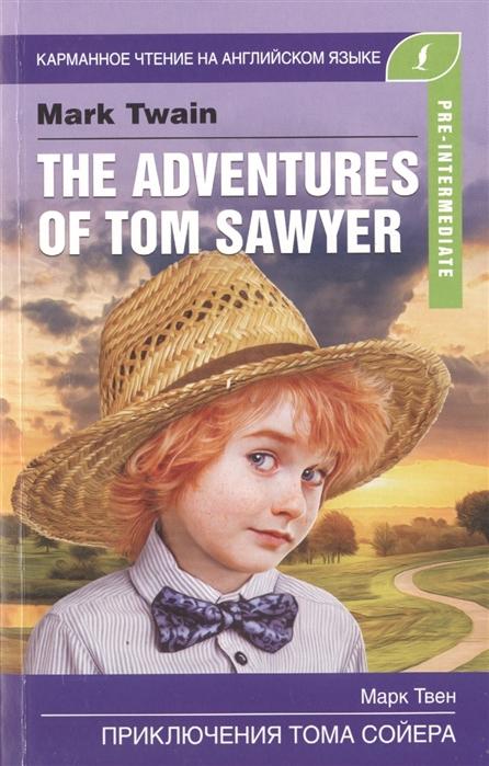 Твен М. The Adventures Of Tom Sawyer Приключения Тома Сойера Pre-Intermediate марк твен the adventures of tom sawyer