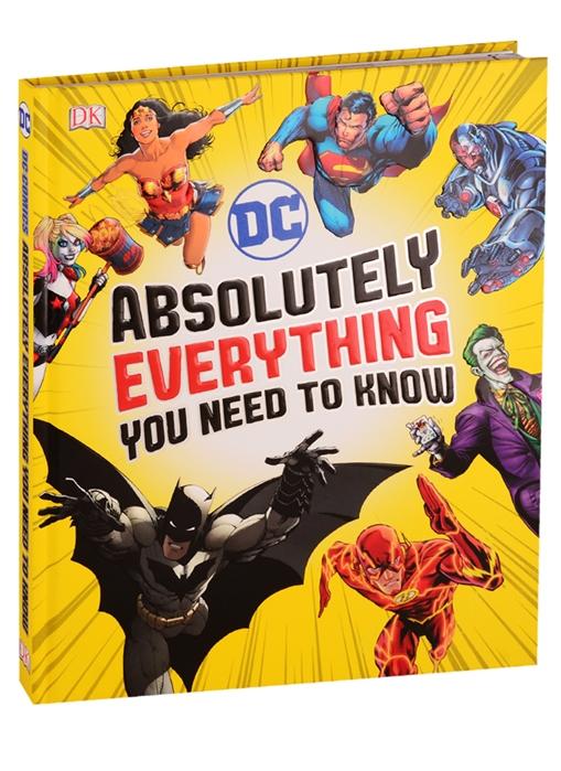 Marsham L., Scott M., Walker L. И др. DC Absolutely Everything You Need To Know scott walker scott walker scott