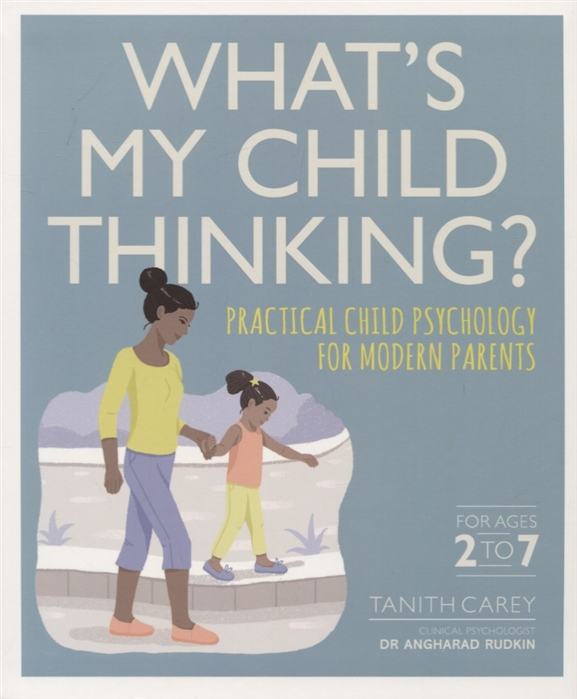 Carey T. What s My Child Thinking Ractical Child Psychology for Modern Parents a child s garden