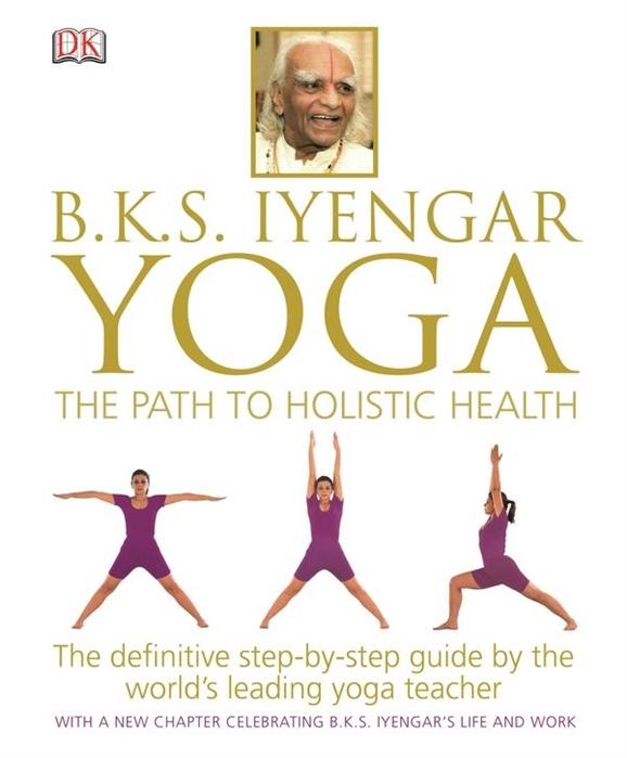 Iyengar B.K.S. BKS Iyengar Yoga The Path to Holistic Health стоимость