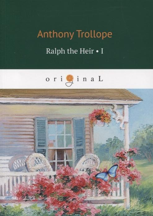 Trollope A. Ralph the Heir Volume 1