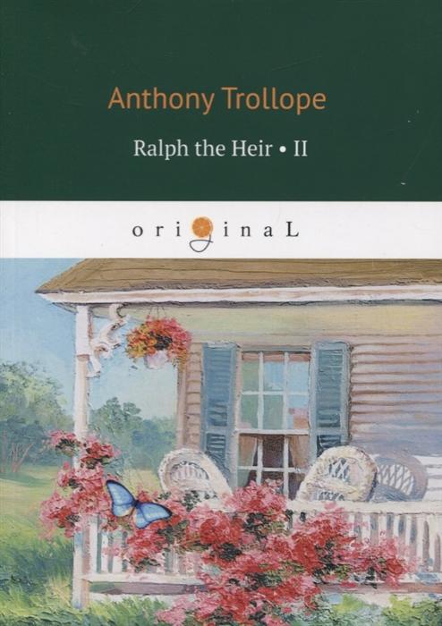 Trollope A. Ralph the Heir Volume 2