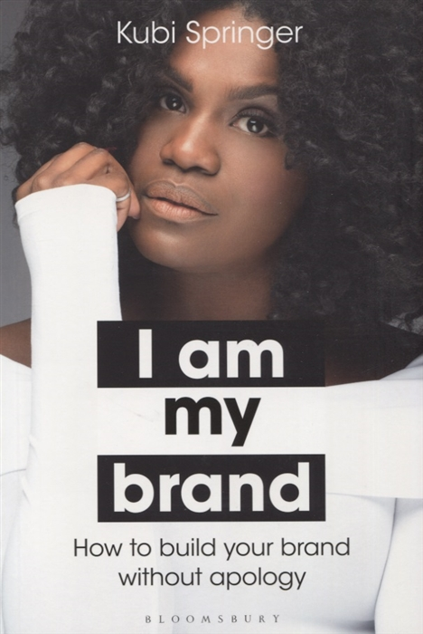 Springer K. I Am My Brand How to build your brand without apology mcnaughton k how i lose you