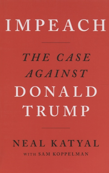 Katyal N. Impeach The case against Donald Trump impeach