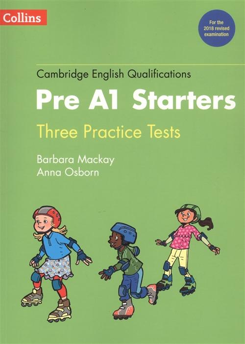 Mackay B., Osborn A. Cambridge English Qualifications Pre A1 Starters Thee Practice Tests n13m ges b a1 n13m ge5 b a1 n13m ge3 a1