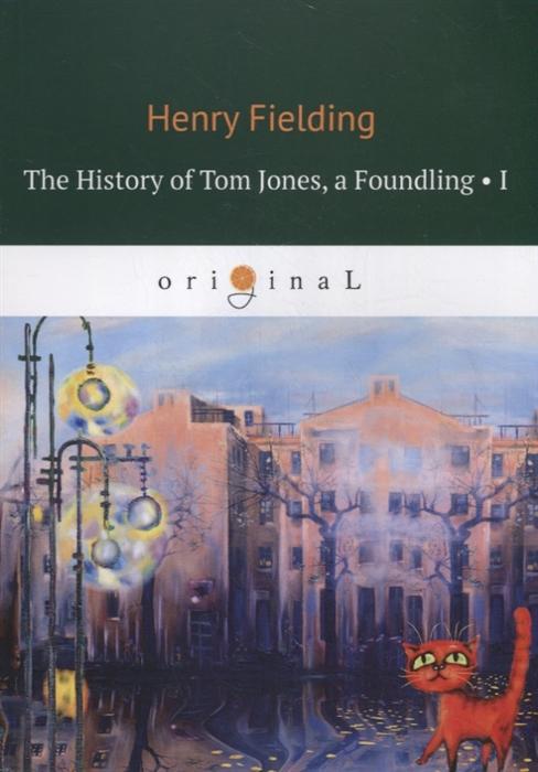 Fielding H. The History of Tom Jones a Foundling I История Тома Джонса I fielding h the history of tom jones a foundling i история тома джонса i