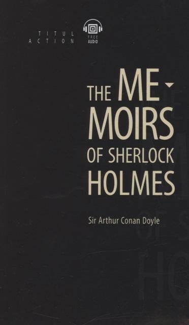 Фото - Doyle A. The Memoirs of Sherlock Holmes Записки о Шерлоке Холмсе книга для чтения на английском языке doyle a the speckled band level 2 книга для чтения