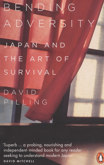 Pilling D. Bending Adversity Japan and the Art of Survival