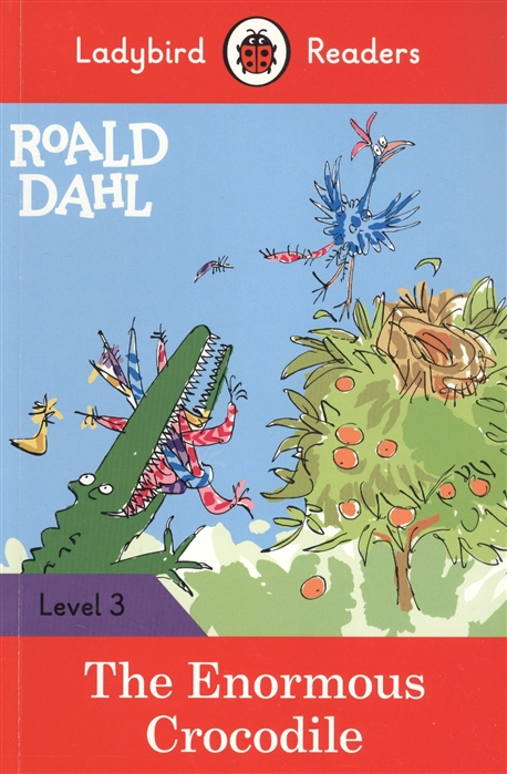 Corrall R., Morris C. Roald Dahl The Enormous Crocodile Ladybird Readers Level 3 oxlade c cars level 3
