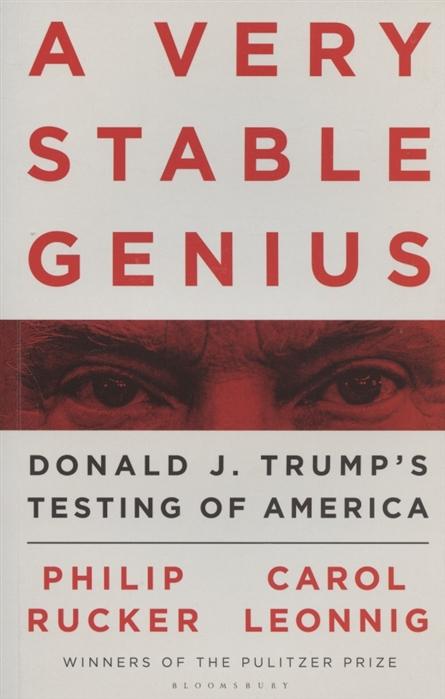 Rucker P., Leonnig C. A Very Stable Genius Donald J Trump s Testing of America недорого