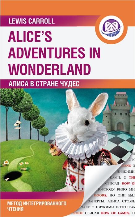 Фото - Кэрролл Л. Алиса в Стране Чудес Alice s Adventures in Wonderland Метод интегрированного чтения Для любого уровня льюис кэрролл алиса в стране чудес alice s adventures in wonderland 1 уровень mp3