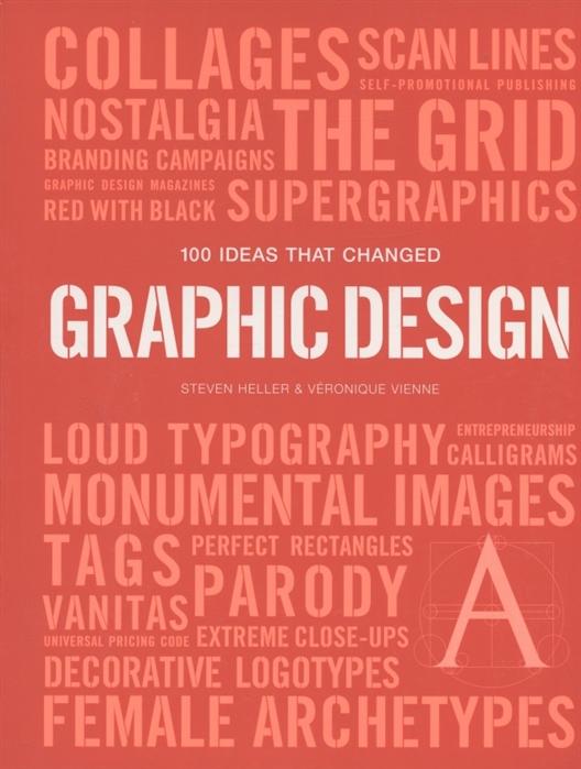 Фото - Heller S., Vienne V. 100 Ideas that Changed Graphic Design stefan heller das k s v prinzip