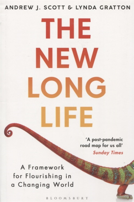 Scott A., Gratton L. The New Long Life A Framework for Flourishing in a Changing World