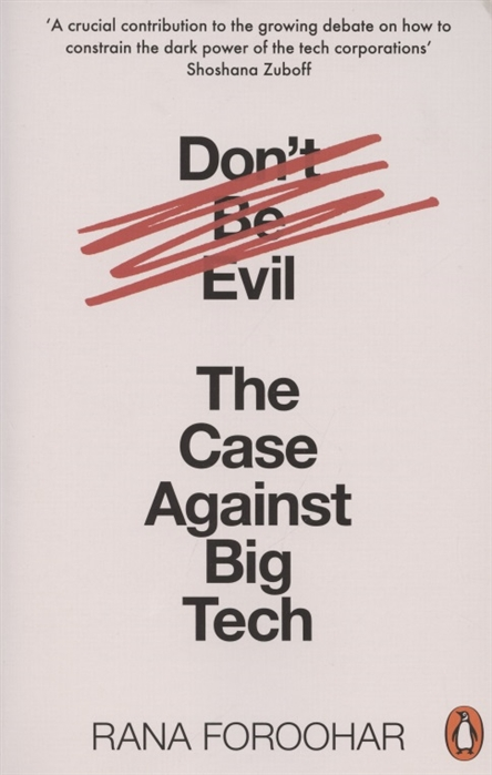 Foroohar R. Don t be Evil The Case Against Big Tech