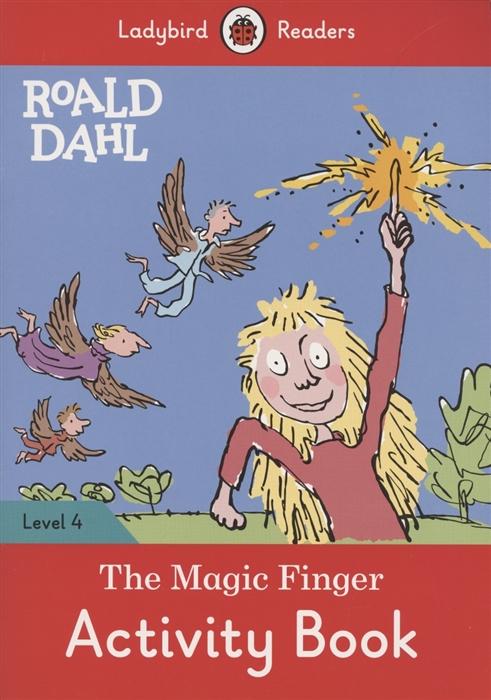 Dahl R. The Magic Finger Activity Book Level 4 dahl r the magic finger