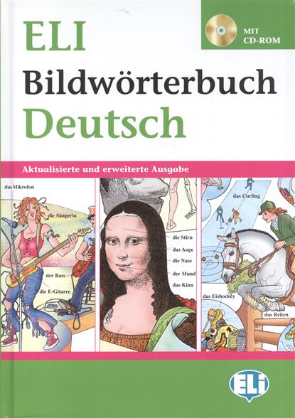 ELI Bildworterbuch Deutsch. Aktualisierte und erweiterte Ausgabe / PICT. Dictionnaire (A1-B1) Deutsch Dictionnaire (+CD-ROM) muller m optimal b1 lehrwerk fur deutsch als fremdsprache arbeitsbuch cd