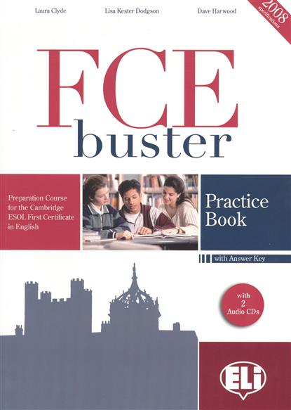 Clyde L., Dodgson L., Harwood D, FCE Buster. Practice book with Answer Key. 2008 specifications (+ 2 CD) first buster maximizer with practice tests cd x2