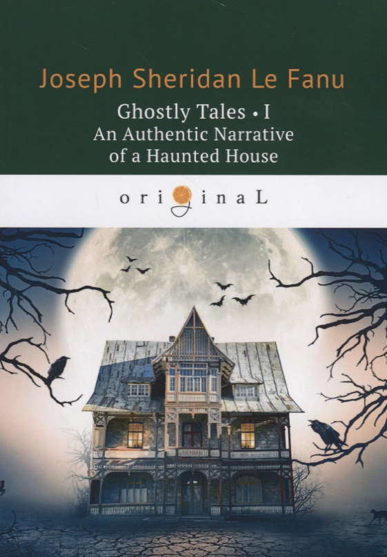 Le Fanu J. Ghostly Tales I. An Authentic Narrative of a Haunted House ISBN: 9785521071111 le fanu j haunted lives