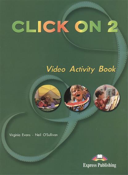 Evans V., O'Sullivan N. Click On 2. Video Activity Book virginia evans neil o sullivan click on 1 video activity book