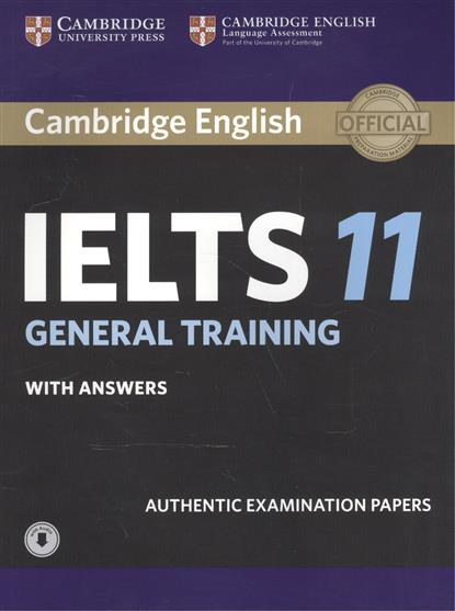 Cambridge English IELTS 11 General Training. With answers. Authentic Examination Papers jon marks ielts advantage speaking