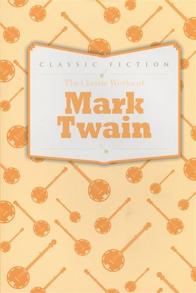 Twain M. The Classic Works of Mark Twain the selected works of h g wells