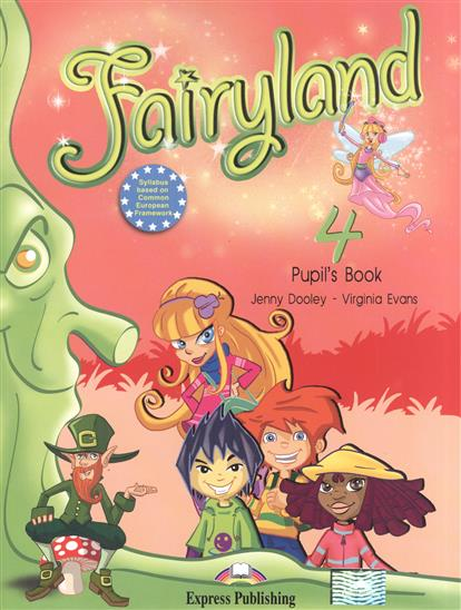 Evans V., Dooley J. Fairyland 4. Pupil's Book. Учебник dooley j evans v fairyland 2 my junior language portfolio языковой портфель