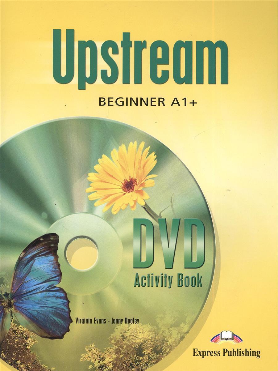 Evans V., Dooley J. Upstream A1+ Beginner. DVD Activity Book. Рабочая тетрадь к DVD ISBN: 9781846791949 evans v fairyland 1 activity book beginner рабочая тетрадь