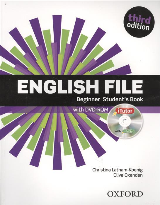 Latham-Koenig Ch., Oxenden C. English File. Beginner Student`s Book with DVD-ROM