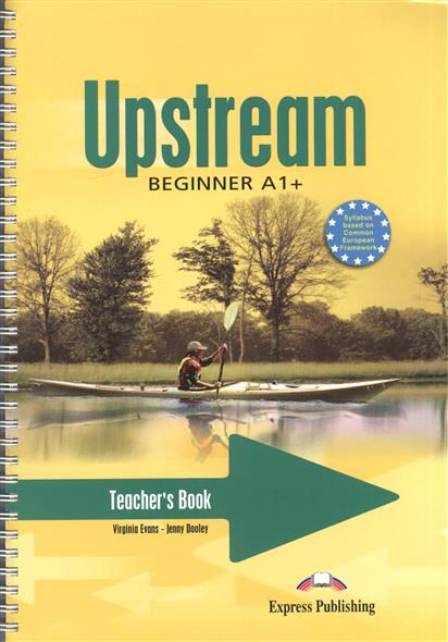 Evans V., Dooley J. Upstream A1+ Beginner. Teacher's Book evans v dooley j upstream pre intermediate b1 my language portfolio