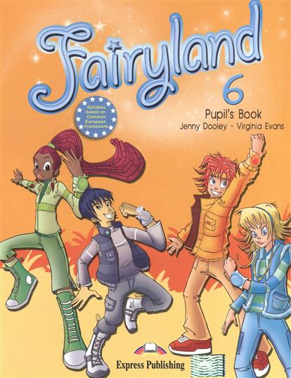 Evans V., Dooley J. Fairyland 6. Pupil's Book. Учебник dooley j evans v fairyland 2 my junior language portfolio языковой портфель