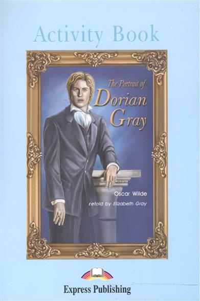 Wilde O. The Portrait of Dorian Gray. Activity Book wilde o the portrait of dorian gray teacher s book