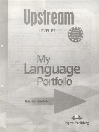 Evans V., Dooley J. Upstream Level B1+. My Language Portfolio evans v dooley j upstream pre intermediate b1 my language portfolio