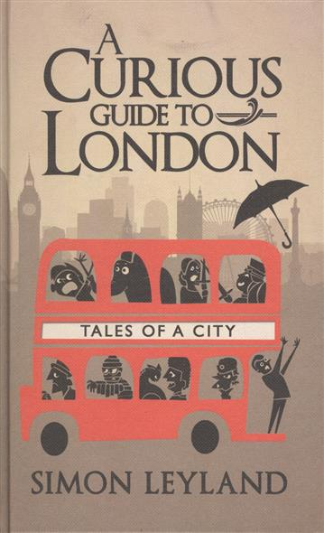 Leyland S. A Curious Guide to London. Tales of a City huter r 250