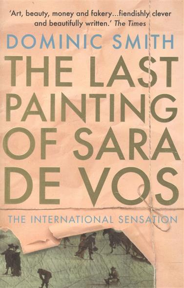 Smith D. The Last Painting of Sara de Vos heart goes last the