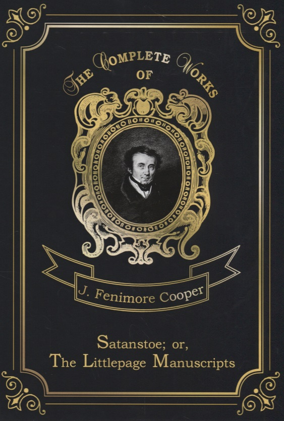 Cooper J. Satanstoe; or, The Littlepage Manuscripts j f cooper the oak openings or the bee hunter