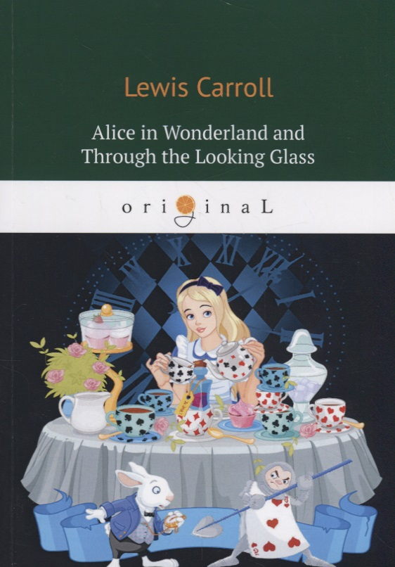 Carroll L. Alice's Adventures in Wonderland and Through the Looking Glass lewis carroll alice's adventures in wonderland through the looking glass алиса в стране чудес алиса в зазеркалье