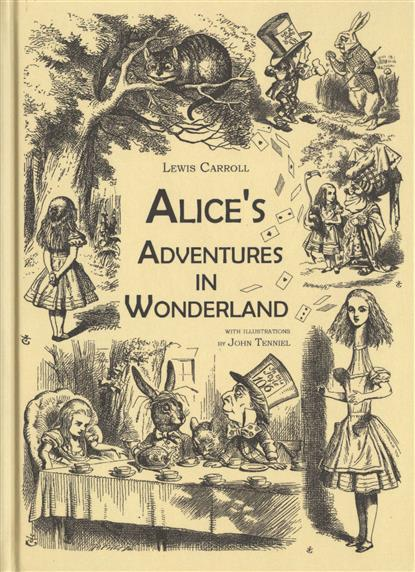 Carroll L. Alice's Adventures in Wonderland. An Illustrated Collection of Classic Books = Приключения Алисы в Стране чудес. Сказка на английском языке