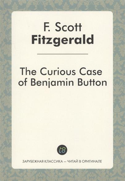 Fitzgerald F. The Curious Case of Benjamin Button the curious case of benjamin button and other jazz age stories