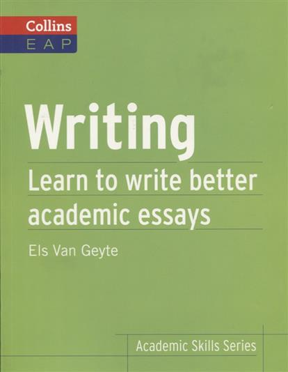 Geyte E. Writing. Learn to write better academic essays B2+