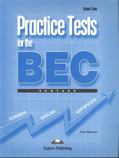 Wakeman K. Practice Tests for the BEC. Vantage. Student`s Book wakeman k practice tests for the bec vantage student s book