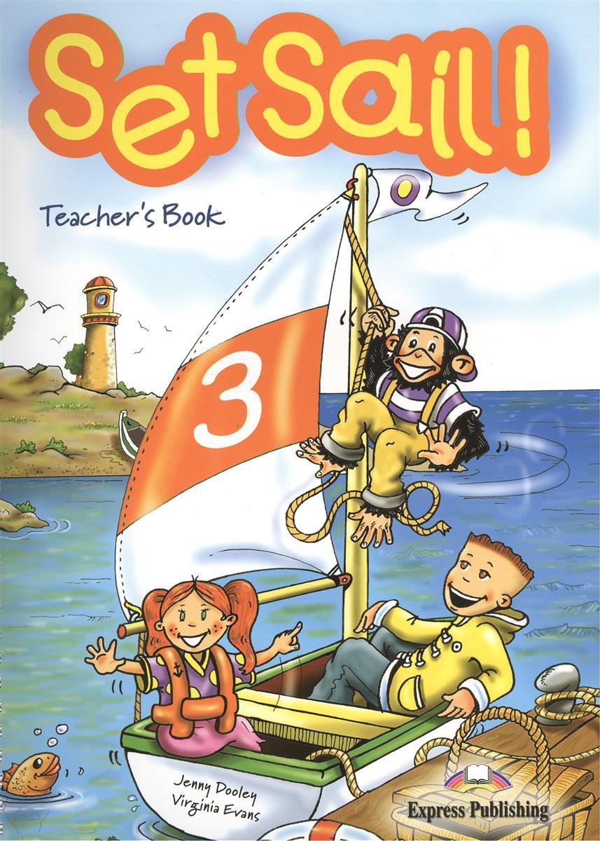 Dooley J., Evans V. Set Sail 3. Teacher's Book. Книга для учителя gray e evans v set sail 2 teacher s book книга для учителя